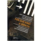 Por Que Virei � Direita - Denis Rosenfield, Jo�o Pereira Coutinho, Luiz Felipe Pond�