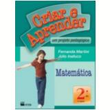 Criar E Aprender - Matem�tica - 2� Ano/1� S�rie - Ensino Fundamental I - J�lio K.innafuco, M� Fernanda C
