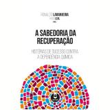 A Sabedoria da Recuperação - Ronaldo Laranjeira