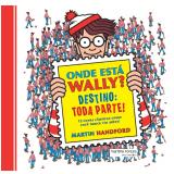 Onde Está Wally? Destino - Toda Parte! - Martin Handford