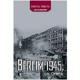 Berlim 1945: A Queda - Antony Beevor