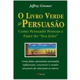 O Livro Verde da Persuasão - Jeffrey Gitomer
