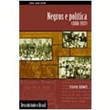 Negros e Política (1888-1937) - Flávio Gomes