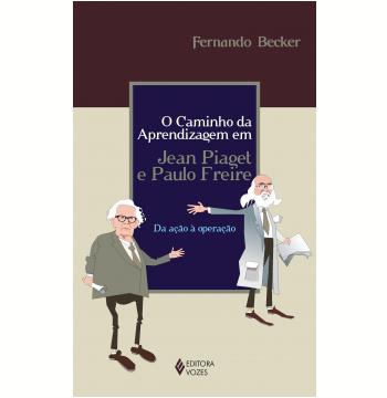 O Caminho da Aprendizagem em Jean Piaget e Paulo Freire