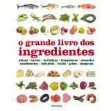 O Grande Livro dos Ingredientes - Dorling Kindersley