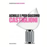 Achille e Pier Giacomo Castiglioni (Vol. 06) - Matteo Vercelloni