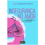 Inseguran�a No Amor Livre-se Da Ansiedade Nos Relacionamentos - Leslie Becker-phelps