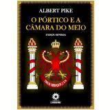 O Pórtico e a Câmara do Meio - 2ª Edição Revisada (Ebook) - Albert Pike