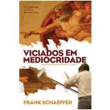 Viciados em Mediocridade (Ebook) - Frank Schaeffer