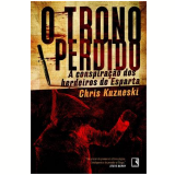 O Trono Perdido A Conspiraçao Dos Herdeiros De Esparta - Chris Kuzneski