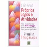 Crie Seus Proprios Jogos E Atividades - Sivasailam Thiagarajan