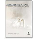Ferramentas Visuais - 60 Lições Para Fotografar Melhor - David  Duchemin