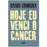 Hoje Eu Venci o Câncer - David Coimbra