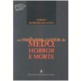 Os Melhores Contos de Medo, Horror e Morte - Flávio Moreira da Costa