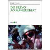 Do Frevo ao Manguebeat - Jos� Teles