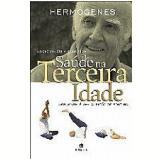 Saúde na Terceira Idade - Jose Hermogenes de Andrade Filho
