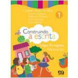 Construindo A Escrita - Alfabetização - 1º Ano - Ensino Fundamental I - Carmen Silvia Carvalho, DÉborah PanachÃo, Cristina Nogueira
