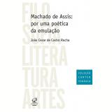 Machado de Assis: Por uma Poética da Emulação - João Cezar de Castro Rocha