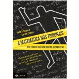 A Matemática nos Tribunais - Leila Schneps, Coraline Colmez