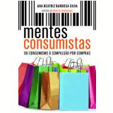 Mentes Consumistas - Ana Beatriz Barbosa Silva