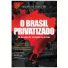 O Brasil Privatizado (Ebook)