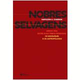 Nobres Selvagens - Napoleon A. Chagnon