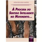 A Procura Do Sentido Inteligente No Movimento... - Nadia Bevilaqua Martins