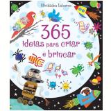 365 Ideias Para Criar E Brincar - Fiona Watt