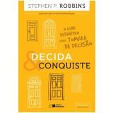 Decida E Conquiste: O Guia Definitivo Para Tomada De Decisão - Stephen P. Robbins