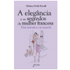 A Eleg�ncia e os Segredos da Mulher Francesa
