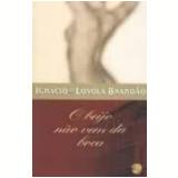 O Beijo Não Vem da Boca - Ignácio de Loyola Brandão