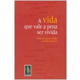 A Vida que Vale a Pena ser Vivida - Clóvis de Barros Filho, Arthur Meucci