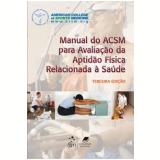 Manual do ACSM para Avaliação da Aptidão Física Relacionada à Saúde - American College Of Sports Medicine