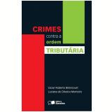 Crimes Contra a Ordem Tributária - Cezar Roberto Bitencourt, Luciana De Oliveira Monteiro