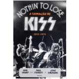 Nothin' To Lose - A Formação Do Kiss - 1972-1975 - Ken Sharp, Paul Stanley