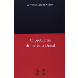 O Problema Do Cafe No Brasil - Antonio Delfim Netto