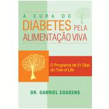 A cura do diabetes pela alimentação viva (Ebook) - Gabriel Cousens