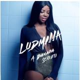 Ludmilla - A Danada Sou Eu (CD) - Ludmilla