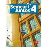 Semear Juntos - Ensino Religioso - 4º Ano - Adoración Díaz Montejo, Lorenzo Sánchez Ramos, Elena Utrilla García