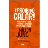 É Proibido Calar! - Milton Jung