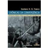 Crônicas da Convergência Ensaios sobre Temas Já Não Tão Polêmicos - Gustavo Franco