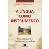 A Língua Como Instrumento (Vol. 1) - Rosana Morais Weg, Virgínia Antunes de Jesus