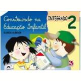 Construindo Na Educaçao Infantil Integrado - (vol.2) - Educação Infantil - Integrado - Elineia Almeida