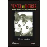 Vencer ou Morrer (Ebook) - Gilberto Agostino