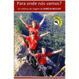 Para onde nós vamos? Os roteiros de viagem da Família Müller (Ebook) - Família Müller
