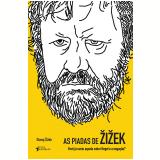 As Piadas De ŽiŽek - Slavoj Žižek