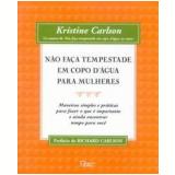 Não Faça Tempestade em Copo D' Água para Mulheres - Kristine Carlson
