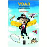 Voar: Histórias da Aviação e do Pára-Quedismo Civil Brasileiro - João Ricardo Penteado