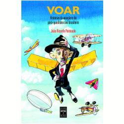 Livros - Voar: Histórias da Aviação e do Pára - Quedismo Civil Brasileiro - João Ricardo Penteado - 8573592168