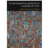 Os Movimentos Artist�cos � Partir de 1945 - Edward Lucie-Smith